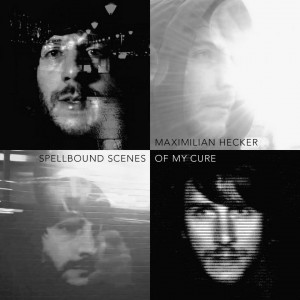 Maximilian Hecker – Spellbound Scenes of my Cure (2015)