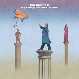 Tim Bowness - Stupid Things That Mean The World (2015)