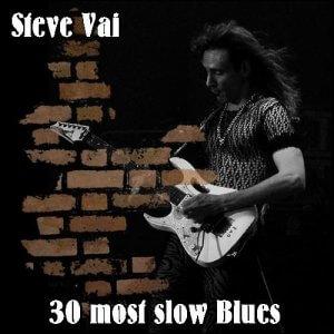 Steve Vai - 30 Most Slow Blues (2017)
