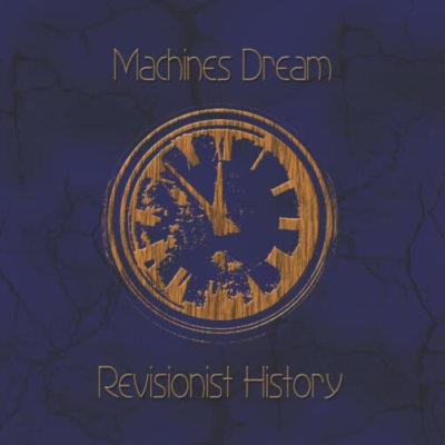 Machines Dream - Revisionist History (2019)